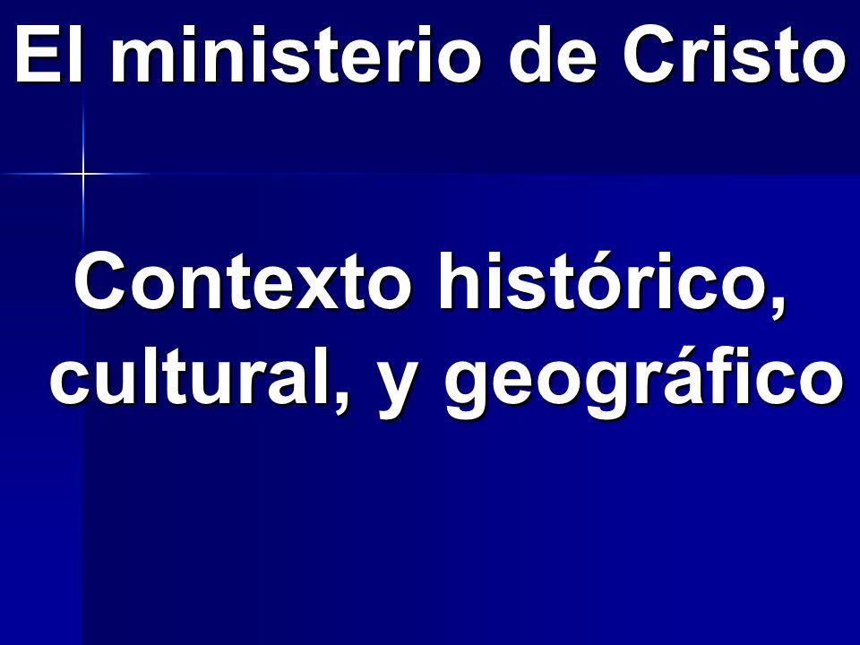 El ministerio de Cristo Contexto histórico, cultural, y geográfico