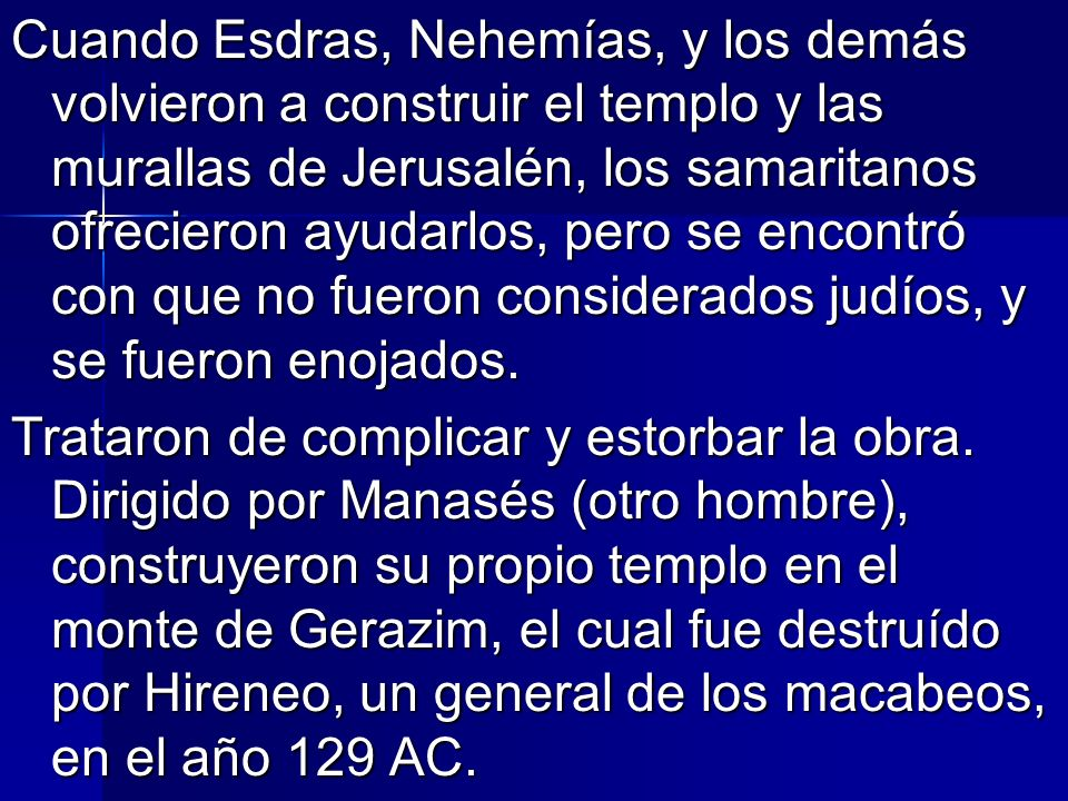Cuando Esdras, Nehemías, y los demás volvieron a construir el templo y las murallas de Jerusalén, los samaritanos ofrecieron ayudarlos, pero se encont