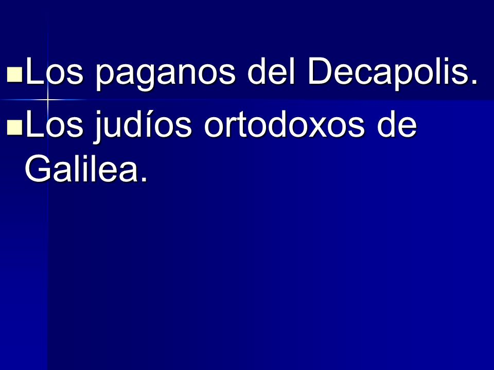 Los paganos del Decapolis. Los paganos del Decapolis. Los judíos ortodoxos de Galilea. Los judíos ortodoxos de Galilea.