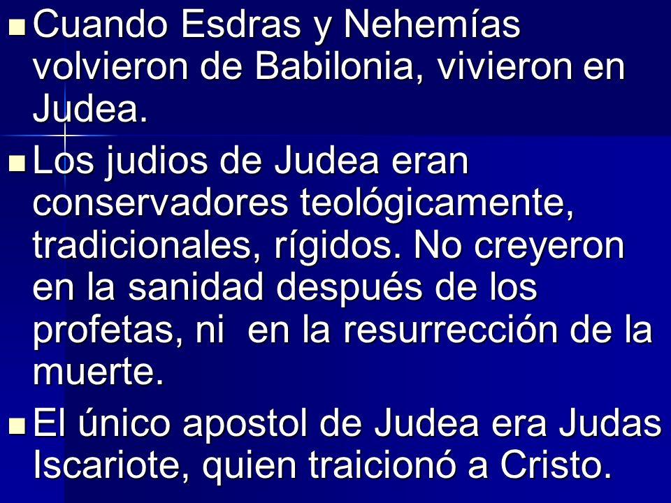 Cuando Esdras y Nehemías volvieron de Babilonia, vivieron en Judea. Cuando Esdras y Nehemías volvieron de Babilonia, vivieron en Judea. Los judios de