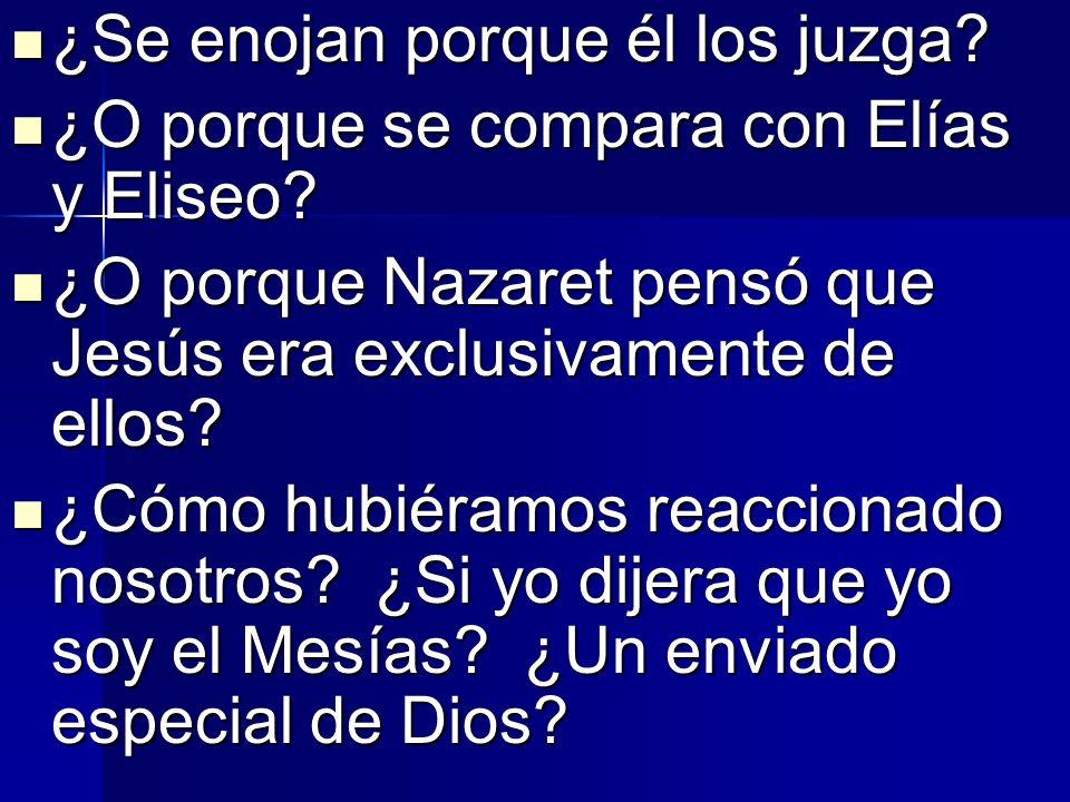 ¿Se enojan porque él los juzga? ¿Se enojan porque él los juzga? ¿O porque se compara con Elías y Eliseo? ¿O porque se compara con Elías y Eliseo? ¿O p
