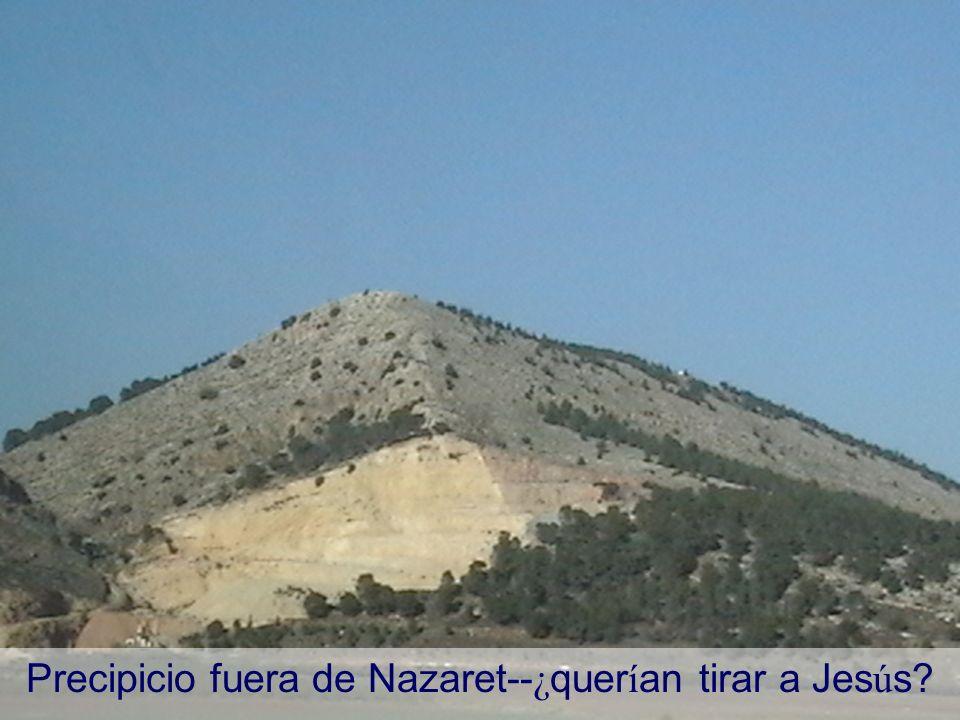 Precipicio fuera de Nazaret-- ¿ quer í an tirar a Jes ú s?