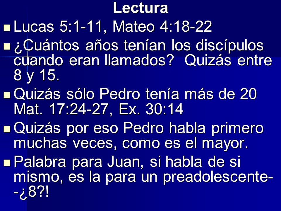 Lectura Lucas 5:1-11, Mateo 4:18-22 Lucas 5:1-11, Mateo 4:18-22 ¿Cuántos años tenían los discípulos cuando eran llamados? Quizás entre 8 y 15. ¿Cuánto
