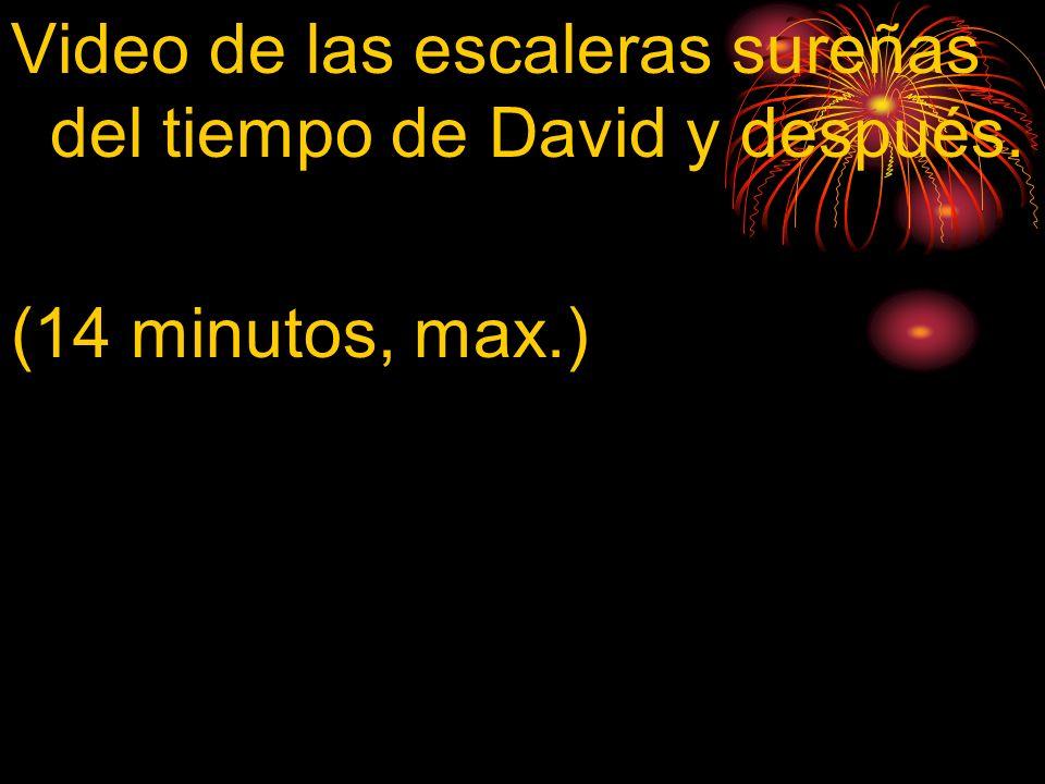 Video de las escaleras sureñas del tiempo de David y después. (14 minutos, max.)