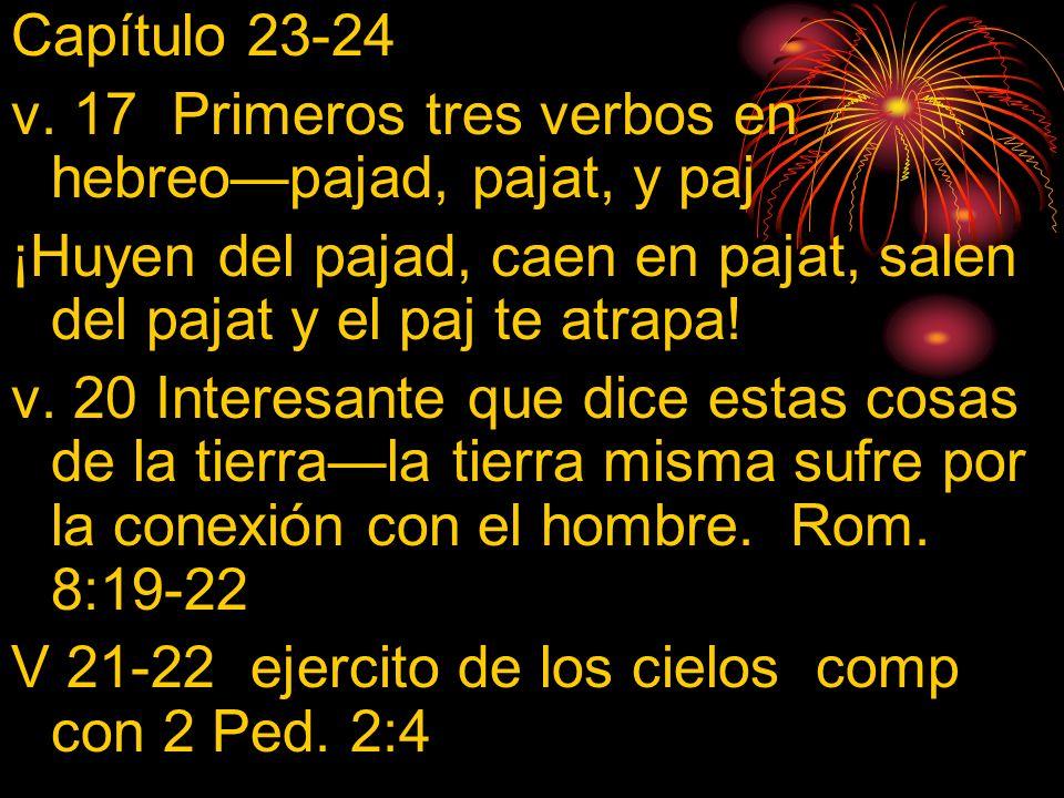 Capítulo 23-24 v. 17 Primeros tres verbos en hebreopajad, pajat, y paj ¡Huyen del pajad, caen en pajat, salen del pajat y el paj te atrapa! v. 20 Inte