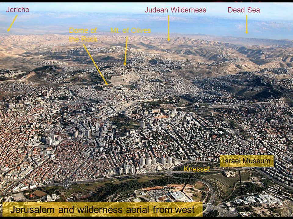 Jerusalem and wilderness aerial from west Jericho Judean WildernessDead Sea Dome of the Rock Mt. of Olives Knesset Israel Museum