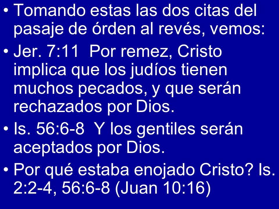 Tomando estas las dos citas del pasaje de órden al revés, vemos: Jer. 7:11 Por remez, Cristo implica que los judíos tienen muchos pecados, y que serán