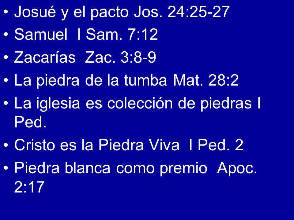 Josué y el pacto Jos. 24:25-27 Samuel I Sam. 7:12 Zacarías Zac. 3:8-9 La piedra de la tumba Mat. 28:2 La iglesia es colección de piedras I Ped. Cristo