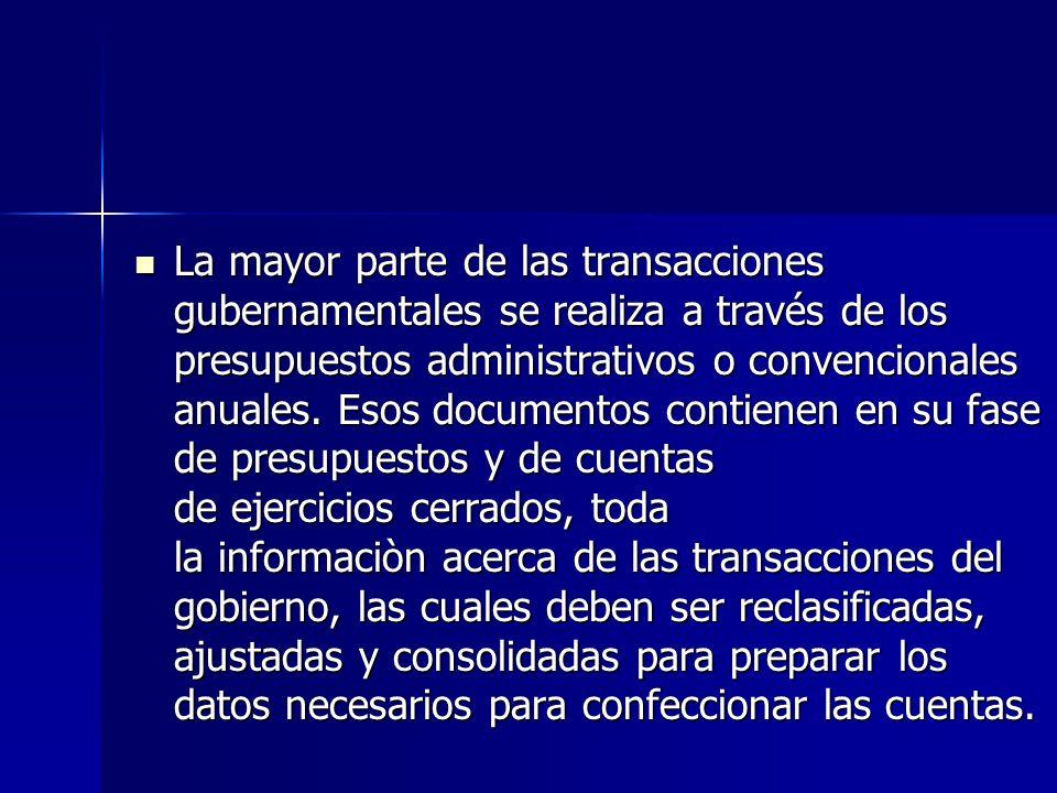 La mayor parte de las transacciones gubernamentales se realiza a través de los presupuestos administrativos o convencionales anuales. Esos documentos