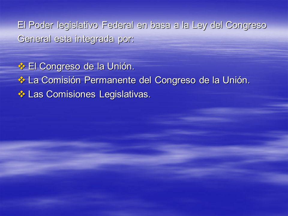 El Poder legislativo Federal en basa a la Ley del Congreso General esta integrada por: El Congreso de la Unión. El Congreso de la Unión. La Comisión P