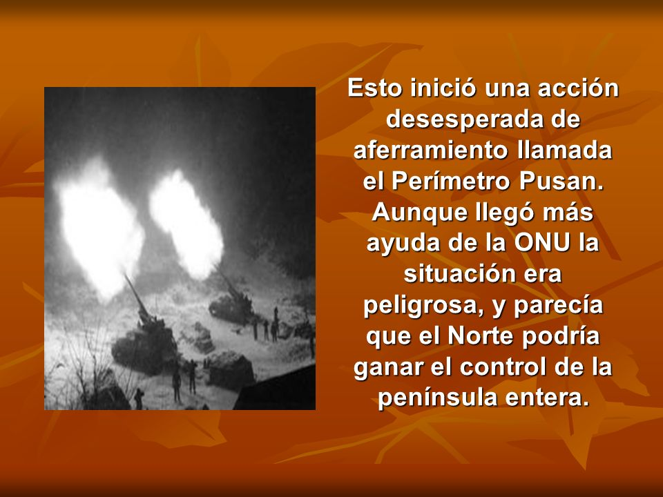 Esto inició una acción desesperada de aferramiento llamada el Perímetro Pusan. Aunque llegó más ayuda de la ONU la situación era peligrosa, y parecía