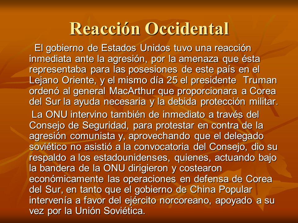 Reacción Occidental El gobierno de Estados Unidos tuvo una reacción inmediata ante la agresión, por la amenaza que ésta representaba para las posesion