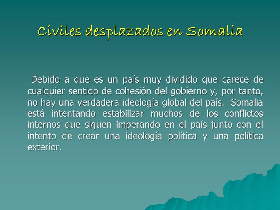 Civiles desplazados en Somalia Debido a que es un país muy dividido que carece de cualquier sentido de cohesión del gobierno y, por tanto, no hay una