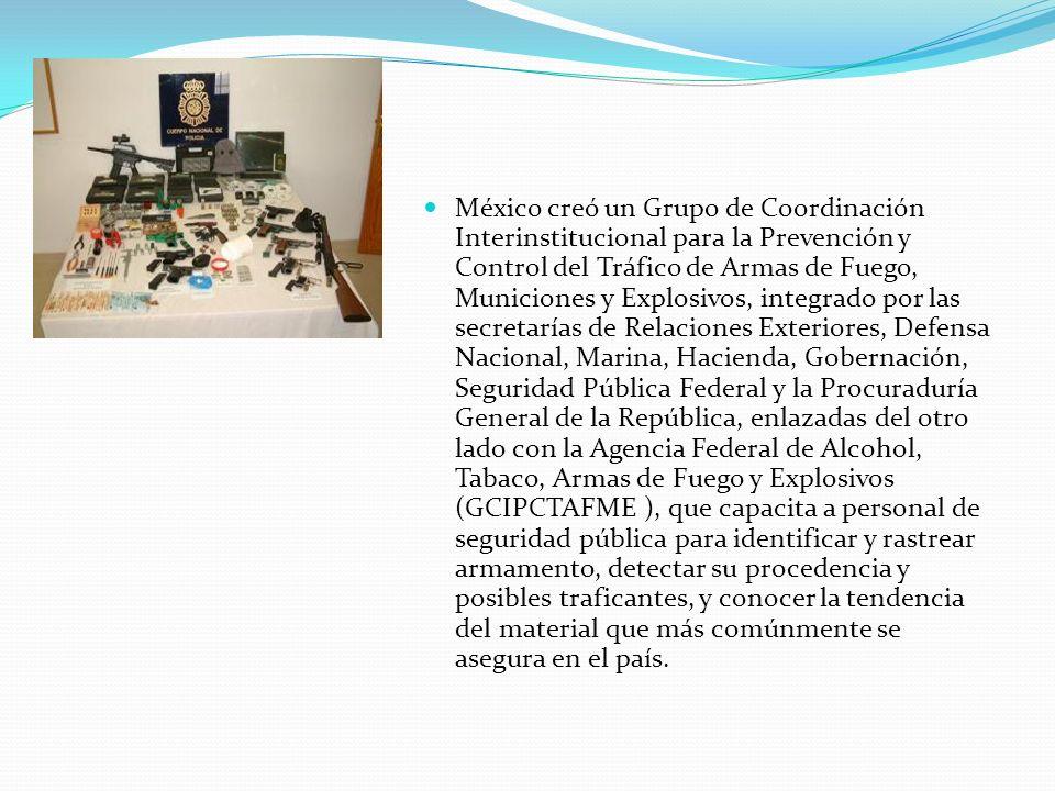 México creó un Grupo de Coordinación Interinstitucional para la Prevención y Control del Tráfico de Armas de Fuego, Municiones y Explosivos, integrado
