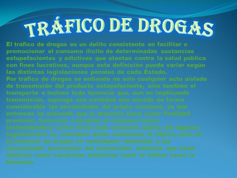 El tráfico de drogas es un delito consistente en facilitar o promocionar el consumo ilícito de determinadas sustancias estupefacientes y adictivas que