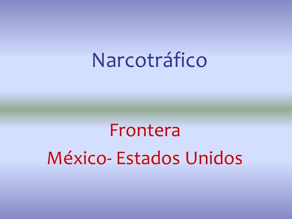 Narcotráfico Frontera México- Estados Unidos
