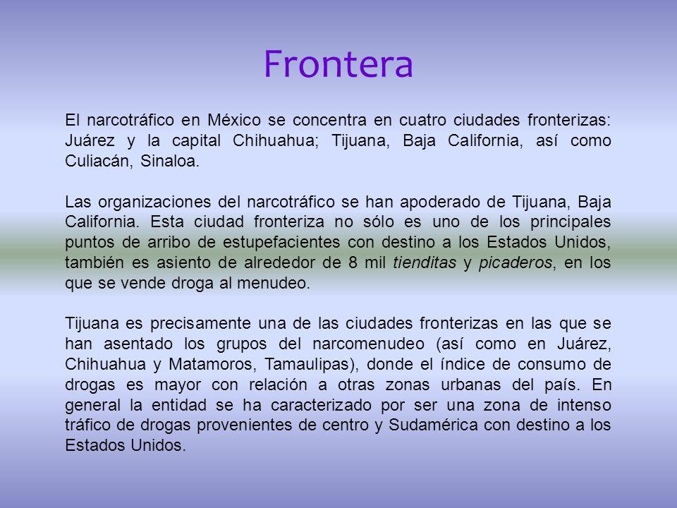 Frontera El narcotráfico en México se concentra en cuatro ciudades fronterizas: Juárez y la capital Chihuahua; Tijuana, Baja California, así como Culi