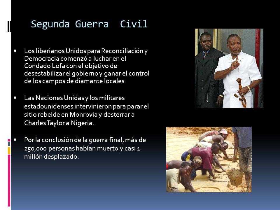 Segunda Guerra Civil Los liberianos Unidos para Reconciliación y Democracia comenzó a luchar en el Condado Lofa con el objetivo de desestabilizar el gobierno y ganar el control de los campos de diamante locales Las Naciones Unidas y los militares estadounidenses intervinieron para parar el sitio rebelde en Monrovia y desterrar a Charles Taylor a Nigeria.