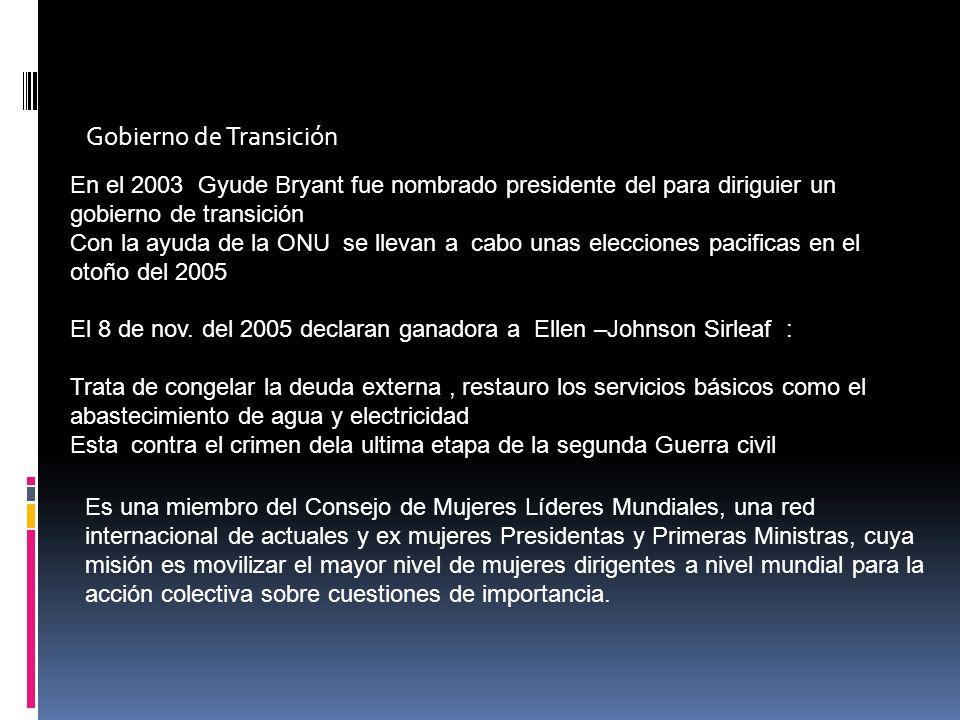 Gobierno de Transición En el 2003 Gyude Bryant fue nombrado presidente del para diriguier un gobierno de transición Con la ayuda de la ONU se llevan a cabo unas elecciones pacificas en el otoño del 2005 El 8 de nov.