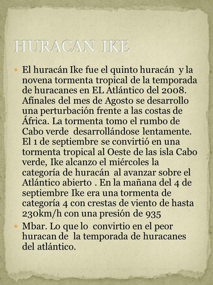 El huracán Ike fue el quinto huracán y la novena tormenta tropical de la temporada de huracanes en EL Atlántico del 2008. Afínales del mes de Agosto s