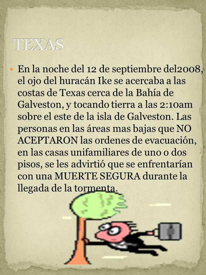 En la noche del 12 de septiembre del2008, el ojo del huracán Ike se acercaba a las costas de Texas cerca de la Bahía de Galveston, y tocando tierra a las 2:10am sobre el este de la isla de Galveston.