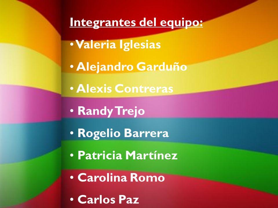 Integrantes del equipo: Valeria Iglesias Alejandro Garduño Alexis Contreras Randy Trejo Rogelio Barrera Patricia Martínez Carolina Romo Carlos Paz