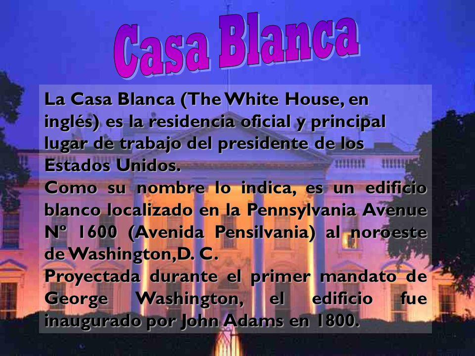 La Casa Blanca (The White House, en inglés) es la residencia oficial y principal lugar de trabajo del presidente de los Estados Unidos. Como su nombre