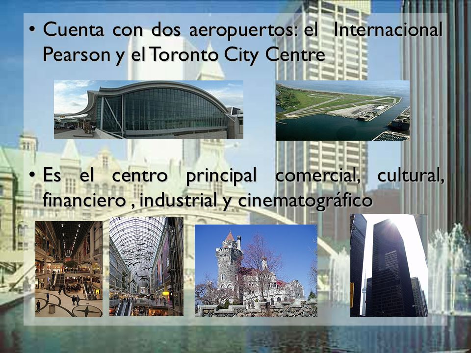 Cuenta con dos aeropuertos: el Internacional Pearson y el Toronto City Centre Cuenta con dos aeropuertos: el Internacional Pearson y el Toronto City C