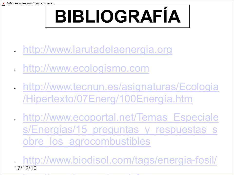 17/12/10 http://www.larutadelaenergia.org http://www.ecologismo.com http://www.tecnun.es/asignaturas/Ecologia /Hipertexto/07Energ/100Energía.htm http: