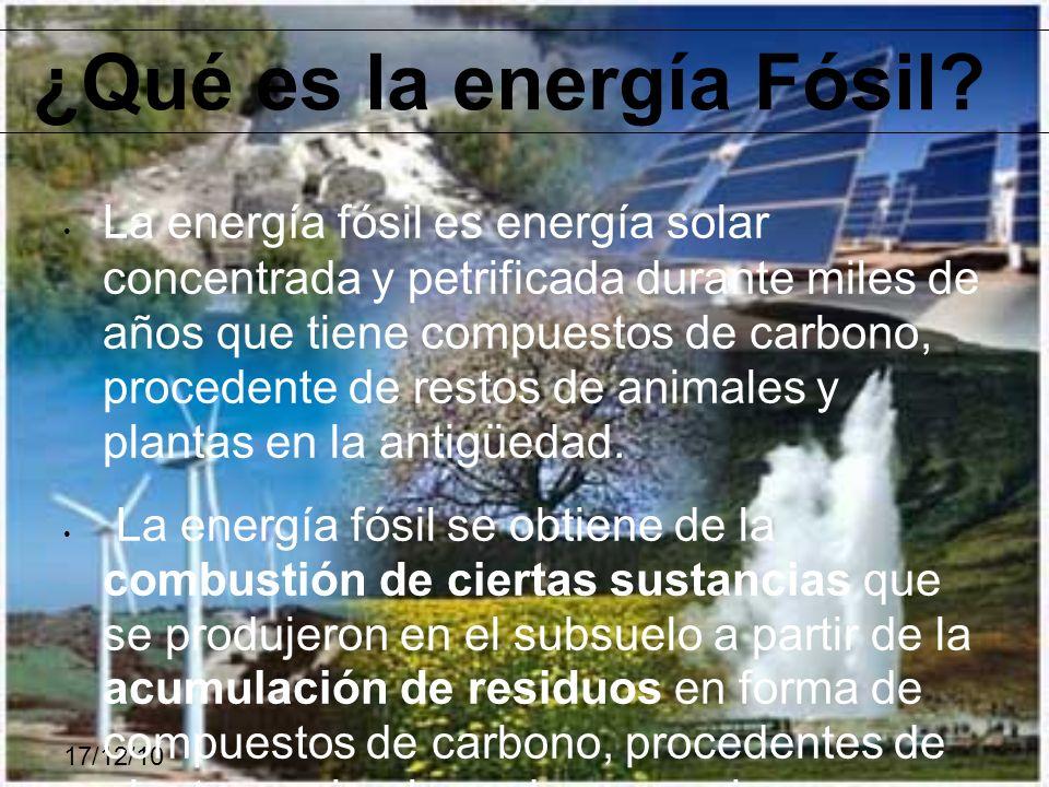 17/12/10 La energía fósil es energía solar concentrada y petrificada durante miles de años que tiene compuestos de carbono, procedente de restos de an