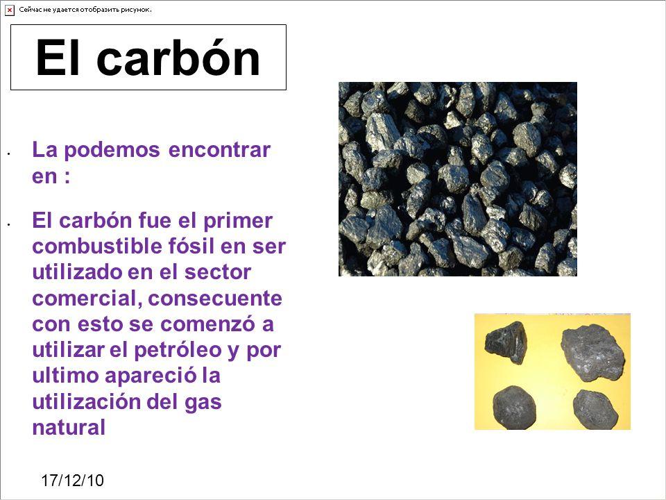 17/12/10 La podemos encontrar en : El carbón fue el primer combustible fósil en ser utilizado en el sector comercial, consecuente con esto se comenzó