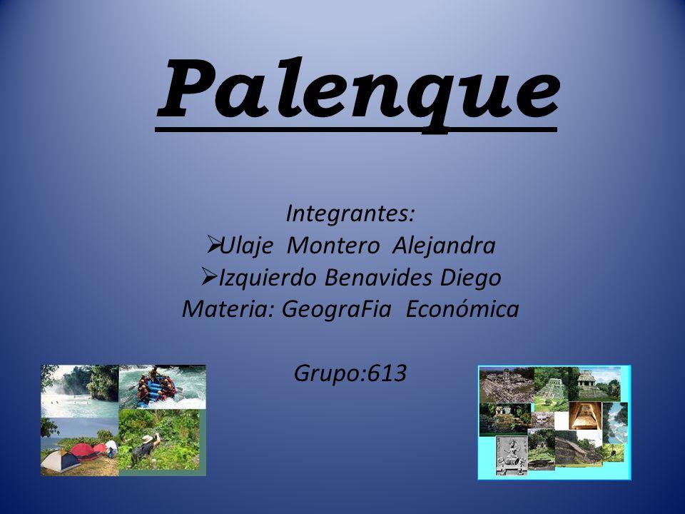 Palenque Integrantes: Ulaje Montero Alejandra Izquierdo Benavides Diego Materia: GeograFia Económica Grupo:613