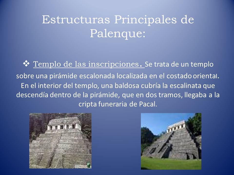 Estructuras Principales de Palenque: Templo de las inscripciones. Se trata de un templo sobre una pirámide escalonada localizada en el costado orienta