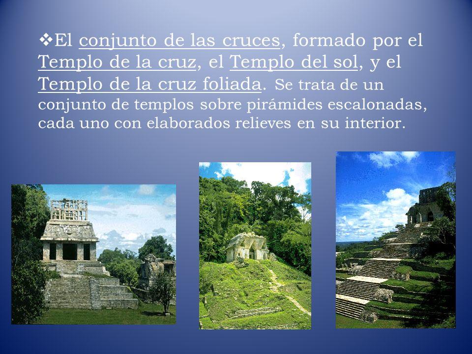 El conjunto de las cruces, formado por el Templo de la cruz, el Templo del sol, y el Templo de la cruz foliada. Se trata de un conjunto de templos sob
