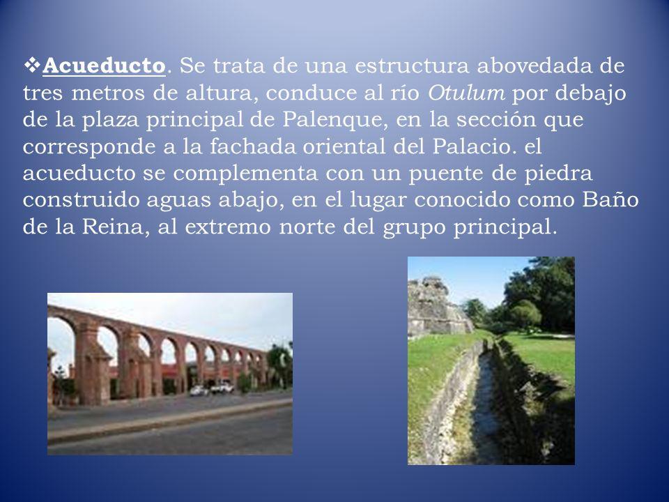 Acueducto. Se trata de una estructura abovedada de tres metros de altura, conduce al río Otulum por debajo de la plaza principal de Palenque, en la se