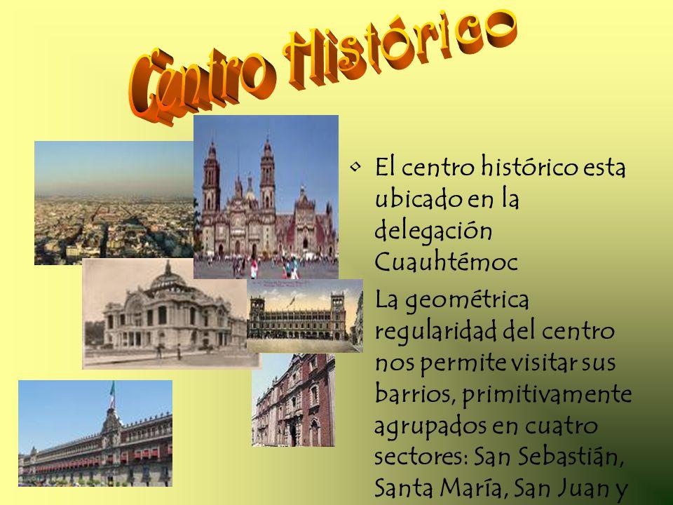 El centro histórico esta ubicado en la delegación Cuauhtémoc La geométrica regularidad del centro nos permite visitar sus barrios, primitivamente agru