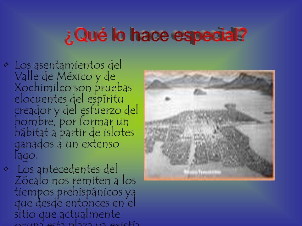Los asentamientos del Valle de México y de Xochimilco son pruebas elocuentes del espíritu creador y del esfuerzo del hombre, por formar un hábitat a p