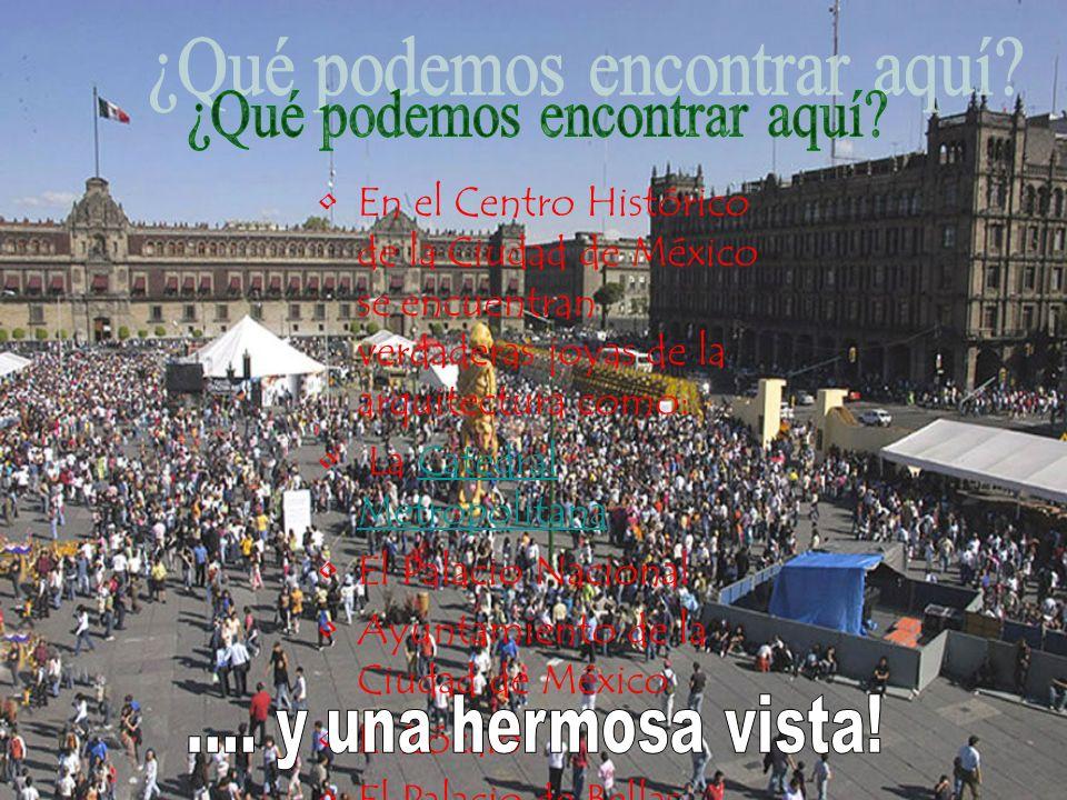 En el Centro Histórico de la Ciudad de México se encuentran verdaderas joyas de la arquitectura como: La Catedral MetropolitanaCatedral Metropolitana