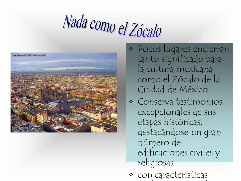 Pocos lugares encierran tanto significado para la cultura mexicana como el Zócalo de la Ciudad de México Conserva testimonios excepcionales de sus eta