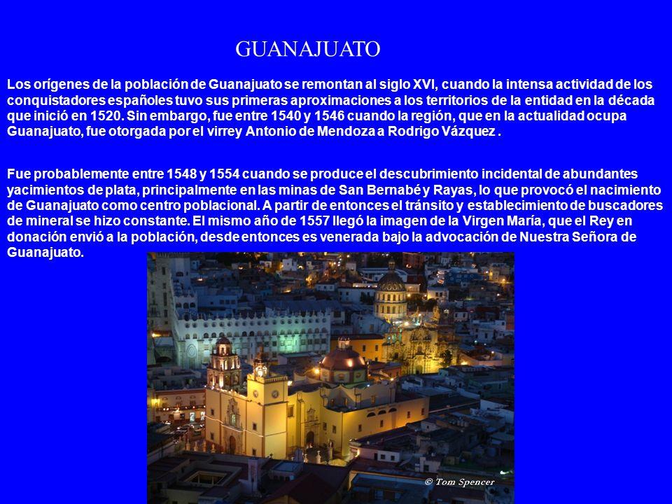 Los orígenes de la población de Guanajuato se remontan al siglo XVI, cuando la intensa actividad de los conquistadores españoles tuvo sus primeras aproximaciones a los territorios de la entidad en la década que inició en 1520.
