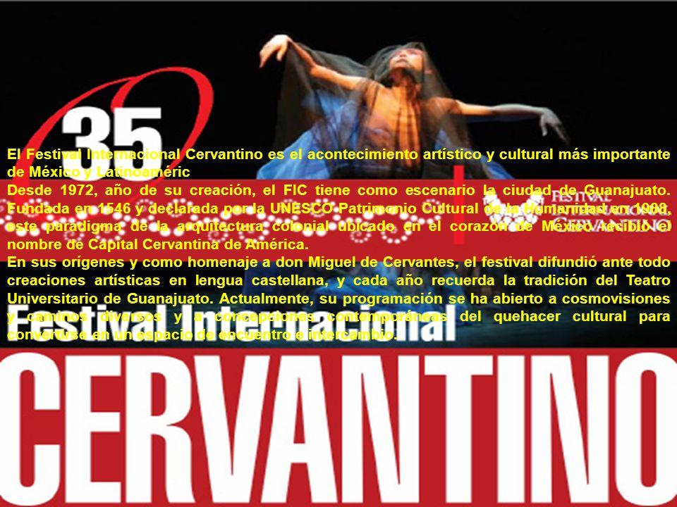 El Festival Internacional Cervantino es el acontecimiento artístico y cultural más importante de México y Latinoaméric Desde 1972, año de su creación, el FIC tiene como escenario la ciudad de Guanajuato.