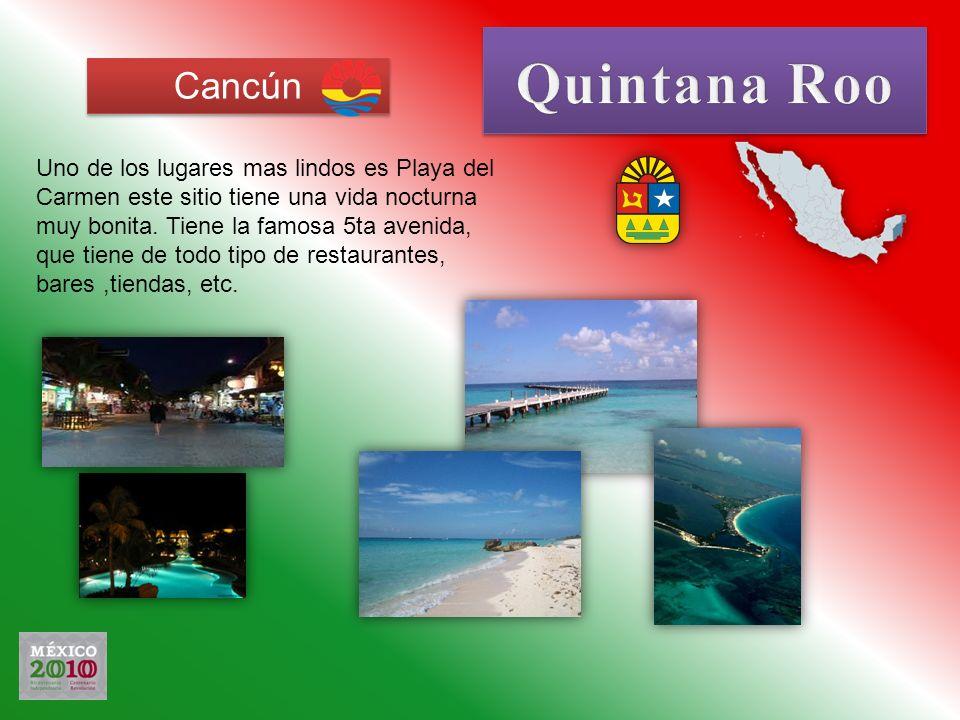 Cancún Uno de los lugares mas lindos es Playa del Carmen este sitio tiene una vida nocturna muy bonita. Tiene la famosa 5ta avenida, que tiene de todo