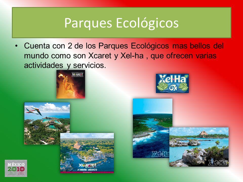 Parques Ecológicos Cuenta con 2 de los Parques Ecológicos mas bellos del mundo como son Xcaret y Xel-ha, que ofrecen varias actividades y servicios.