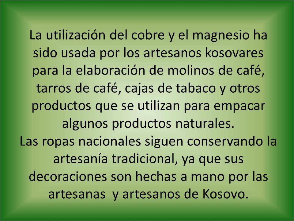 La utilización del cobre y el magnesio ha sido usada por los artesanos kosovares para la elaboración de molinos de café, tarros de café, cajas de taba