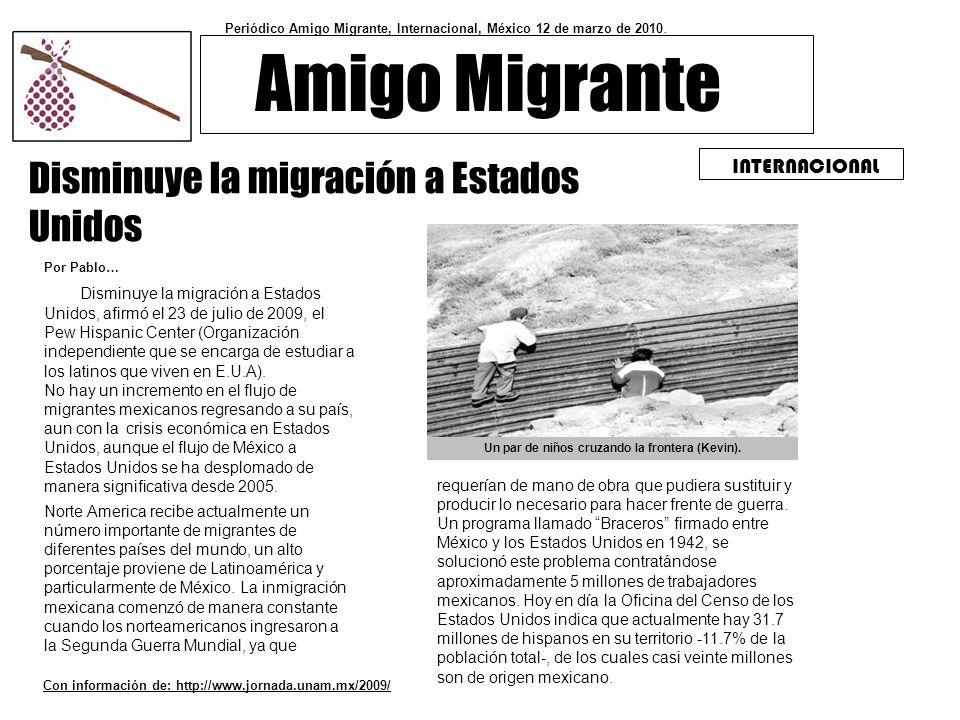 Disminuye la migración a Estados Unidos Disminuye la migración a Estados Unidos, afirmó el 23 de julio de 2009, el Pew Hispanic Center (Organización i