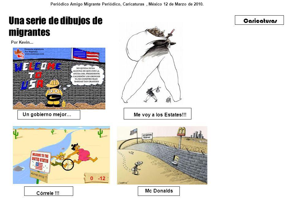 Una serie de dibujos de migrantes Por Kevin... Periódico Amigo Migrante Periódico, Caricaturas, México 12 de Marzo de 2010. Caricaturas Córrele !!! Un