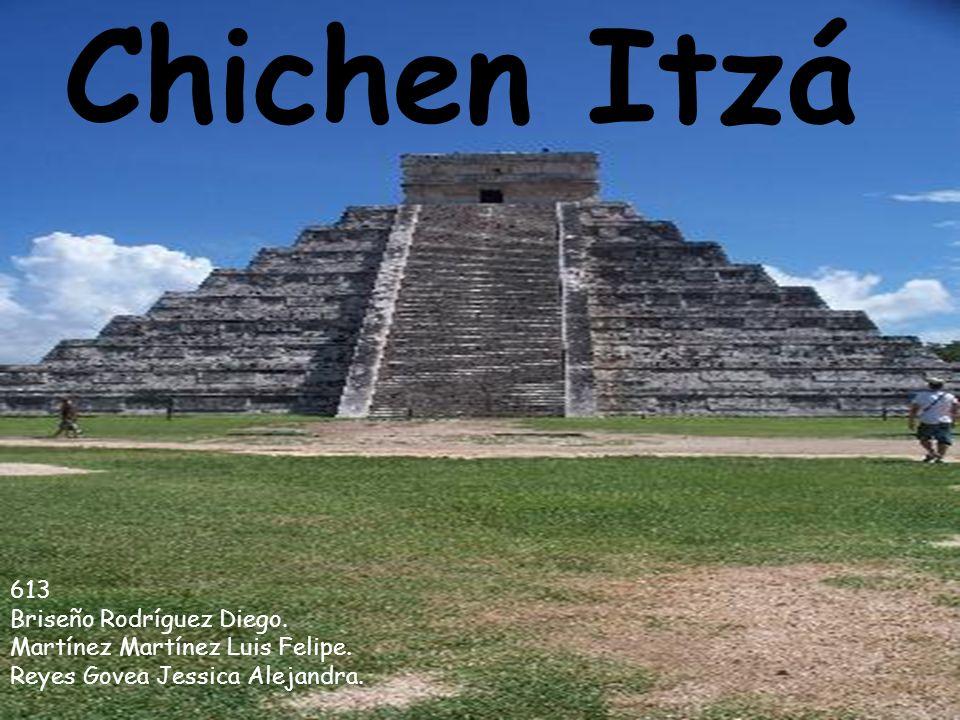 Chichen Itzá 613 Briseño Rodríguez Diego. Martínez Martínez Luis Felipe. Reyes Govea Jessica Alejandra.