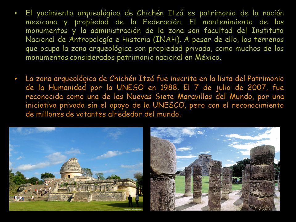 El yacimiento arqueológico de Chichén Itzá es patrimonio de la nación mexicana y propiedad de la Federación. El mantenimiento de los monumentos y la a