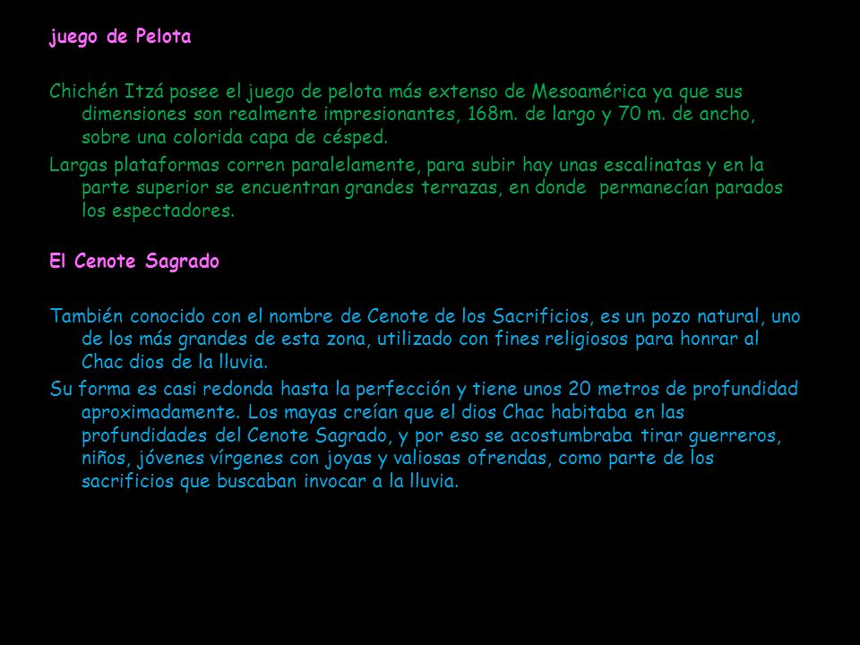 juego de Pelota Chichén Itzá posee el juego de pelota más extenso de Mesoamérica ya que sus dimensiones son realmente impresionantes, 168m. de largo y