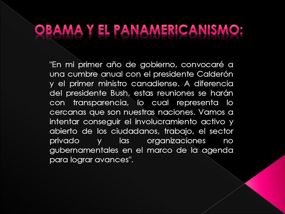 En mi primer año de gobierno, convocaré a una cumbre anual con el presidente Calderón y el primer ministro canadiense.